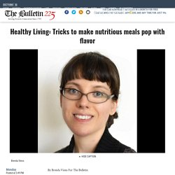 Healthy Living: Tricks to make nutritious meals pop with flavor - Entertainment & Life - The Bulletin - Norwich, CT