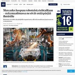 Saksalainen autovalmistaja Mercedes-Benz suunnittelee luopuvansa merkittävästä määrästä robotteja tehtaidensa liukuhihnoilla