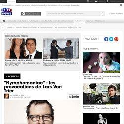 """""""Nymphomaniac"""" : les provocations de Lars Von Trier - Cinéma"""