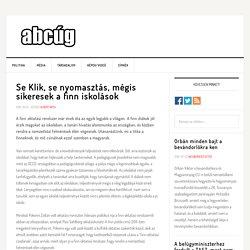 Se Klik, se nyomasztás, mégis sikeresek a finn iskolások - Abcug.hu