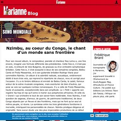 Nzimbu, au coeur du Congo, le chant d'un monde sans frontière @ Marianne