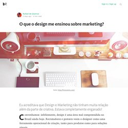 O que o design me ensinou sobre marketing?
