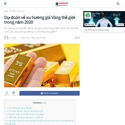 Dự đoán về xu hướng giá Vàng thế giới trong năm 2020 - Sàn Điện Tử