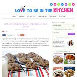Soft and Chewy Oatmeal Flax Chocolate Chip Cookies - Love to be in the Kitchen