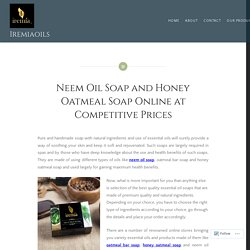 Neem Oil Soap and Honey Oatmeal Soap Online at Competitive Prices – Iremiaoils