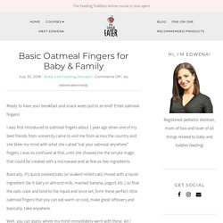 Basic Oatmeal Fingers for Baby & Family - My Little Eater - Feel confident raising healthy little eaters