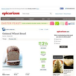 Oatmeal Wheat Bread Recipe at Epicurious