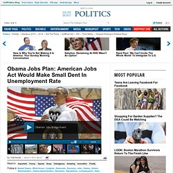 Obama Jobs Plan: American Jobs Act Would Make Small Dent In Unemployment Rate