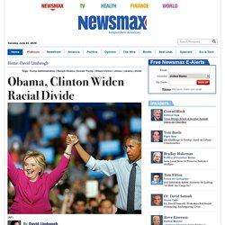 Obama, Clinton Widen Racial Divide
