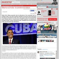 Obama va à Cuba: la carotte et le bâton