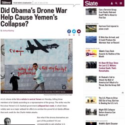 Did Obama's Drone War Help Cause Yemen's Collapse?