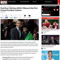 Pool Over: We Have 2014's 'Obama Is the First Female President' Column