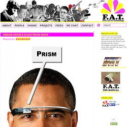 Obama Google Glass PRISM mask