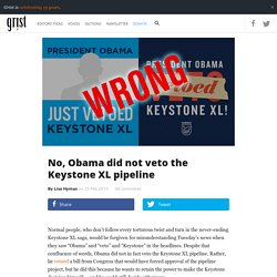 No, Obama did not veto the Keystone XL pipeline