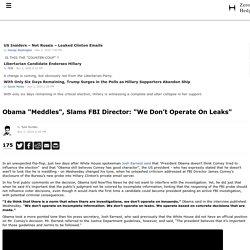 "Obama ""Meddles"", Slams FBI Director: ""We Don't Operate On Leaks"""