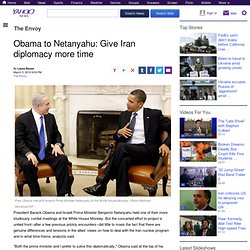 Obama to Netanyahu: Give Iran diplomacy more time | The Envoy