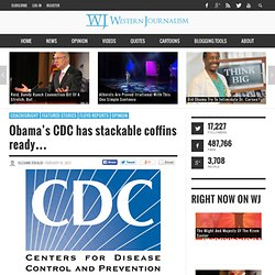 Obama's CDC has stackable coffins ready...