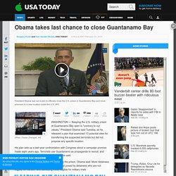 Obama takes last chance to close Guantanamo Bay