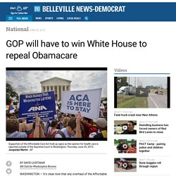 GOP will have to win White House to repeal Obamacare
