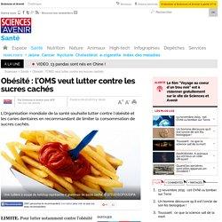 Obésité : l'OMS veut lutter contre les sucres cachés - 4 mars 2015