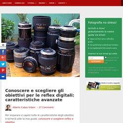 Obiettivi per le reflex digitali: caratteristiche avanzate
