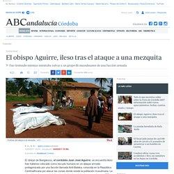 El obispo Aguirre, ileso tras el ataque a una mezquita