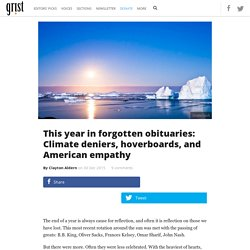 This year in forgotten obituaries: Climate deniers, hoverboards, and American empathy