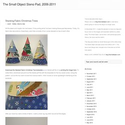 The Small Object Steno Pad » Stacking Fabric Christmas Trees