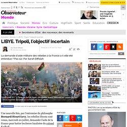 LIBYE. Tripoli, l'objectif incertain - Monde