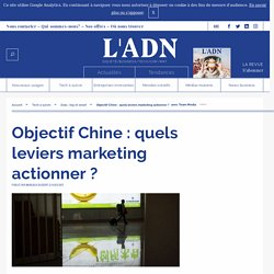 Objectif Chine : quels leviers marketing actionner ?