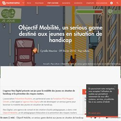 Objectif Mobilité, un serious game destiné aux jeunes en situation de handicap - Pop culture