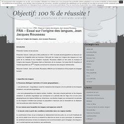 Objectif: 100 % de réussite ! » FRA – Essai sur l'origine des langues, Jean Jacques Rousseau