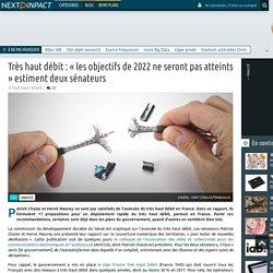 Très haut débit :« les objectifs de 2022 ne seront pas atteints »estiment deux sénateurs