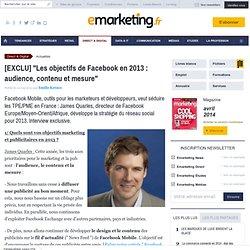 La stratégie de Facebook en 2013 détaillée par James Quarles, directeur de Facebook Europe