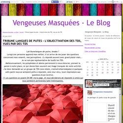 Tribune langues de putes - L'objectivation des TDS, vues par des TDS - Vengeuses Masquées - Le Blog