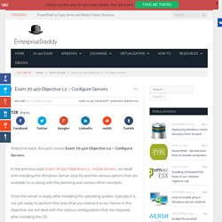 Exam 70-410 Objective 1.2 – Configure Servers - Enterprise Daddy