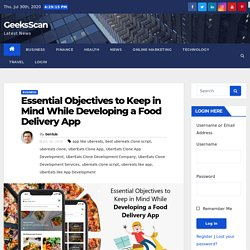 Essential Objectives to Keep in Mind While Developing a Food Delivery App - GeeksScan