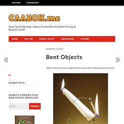 Bent Objects | Crazy as a Bag of Hammers