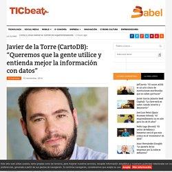 """Javier de la Torre (CartoDB): """"El objetivo final es que la gente utilice y entienda mejor la información con datos"""""""