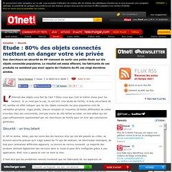 Etude : 80% des objets connectés mettent en danger votre vie privée