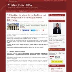 L'obligation de sécurité du bailleur est une composante de l'obligation de délivrance - Maître joan dray