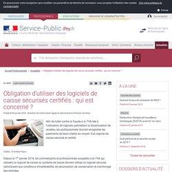Lutte contre la fraude -Obligation d'utiliser des logiciels de caisse sécurisés certifiés: qui est concerné?