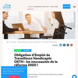 Obligation d'Emploi de Travailleurs Handicapés OETH : les nouveautés de la réforme 2020 !