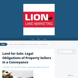 Land for Sale: Legal Obligations of Property Sellers In a Conveyance