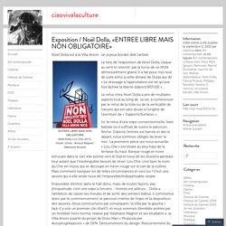 Exposition / Noël Dolla, «ENTREE LIBRE MAIS NON OBLIGATOIRE»