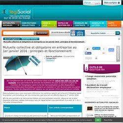 LégiSocial - Mutuelle collective et obligatoire en entreprise au 1er janvier 2016 : principes et fonctionnement