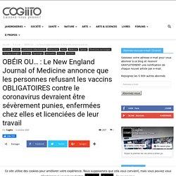 OBÉIR OU... : Le New England Journal of Medicine annonce que les personnes refusant les vaccins OBLIGATOIRES contre le coronavirus devraient être sévèrement punies, enfermées chez elles et licenciées de leur travail - Cogiito