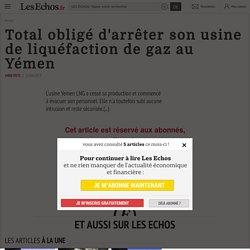 Total obligé d'arrêter son usine deliquéfaction de gaz au Yémen - Les Echos
