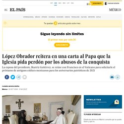 López Obrador reitera en una carta al Papa que la Iglesia pida perdón por los abusos de la conquista