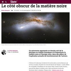 Le côté obscur de la matière noire